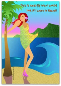 This is exactly what I would look like if I were in Hawaii. DearKidLoveMom.com