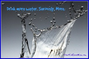 Drink more water. Seriously. More. DearKidLoveMom.com