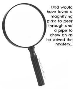Dad would have loved a magnifying glass to peer through and a pipe to chew on as he solved the mystery... DearKidLoveMom.com