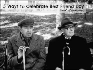 5 Ways to Celebrate Best Friend Day DearKidLoveMom.com