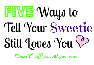 Five Ways to Tell Your Sweetie Still Loves You DearKidLoveMom.com