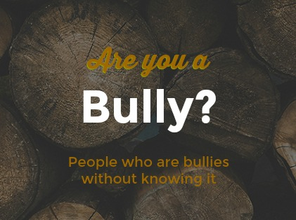 Are You a Bully? | People Who Are Bullies Without Knowing It DearKidLoveMom.com