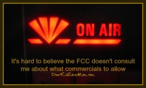 It's hard to believe the FCC doesn't consult me about what commercials to allow DearKidLoveMom.com