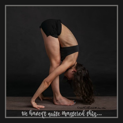 Yoga. We haven't quite mastered this one...or anything even close. Breathing. We can breathe. DearKidLoveMom.com