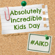 Absolutely Incredible Kids Day (Kinda Like Most Days) #AIKD