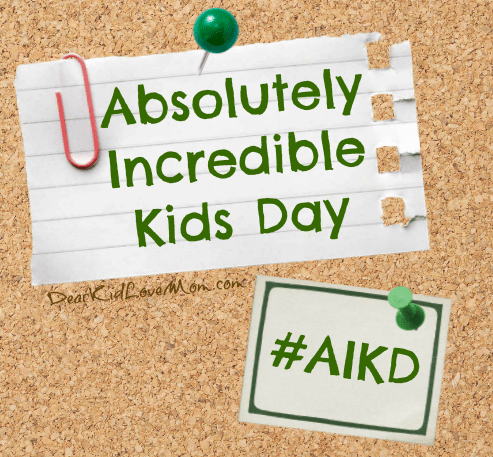 Absolutely Incredible Kids Day (Kinda Like Most Days) #AIKD DearKidLoveMom.com