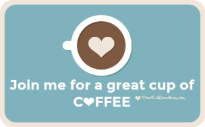 Join meet for a great cup of coffee. DearKidLoveMom.com