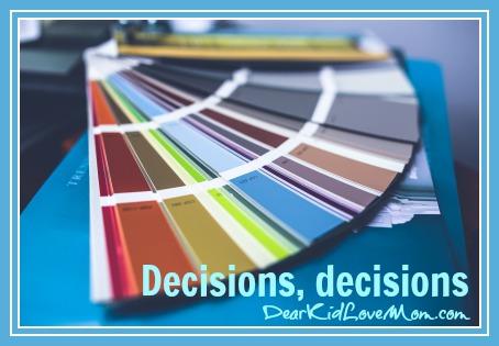 Decisions, Decisions....DearKidLoveMom.com