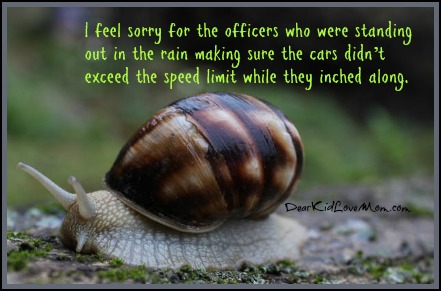I feel sorry for the officers who were standing out in the rain making sure the cars didn't exceed the speed limit while they inched along. DearKidLoveMom.com