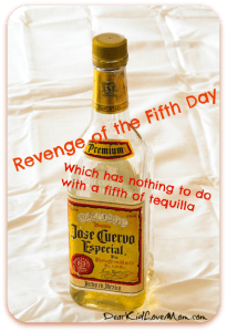 May the Fifth is also known as the Revenge of the Fifth Day. DearKidLoveMom.com