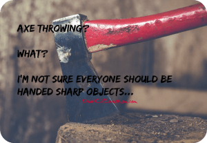 AXE throwing? What? I'm not sure everyone should be handed sharp objects... DearKidLoveMom.com