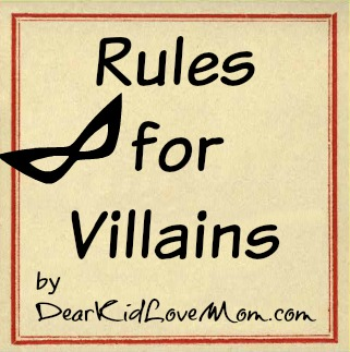 Rules for Villains by DearKidLoveMom.com