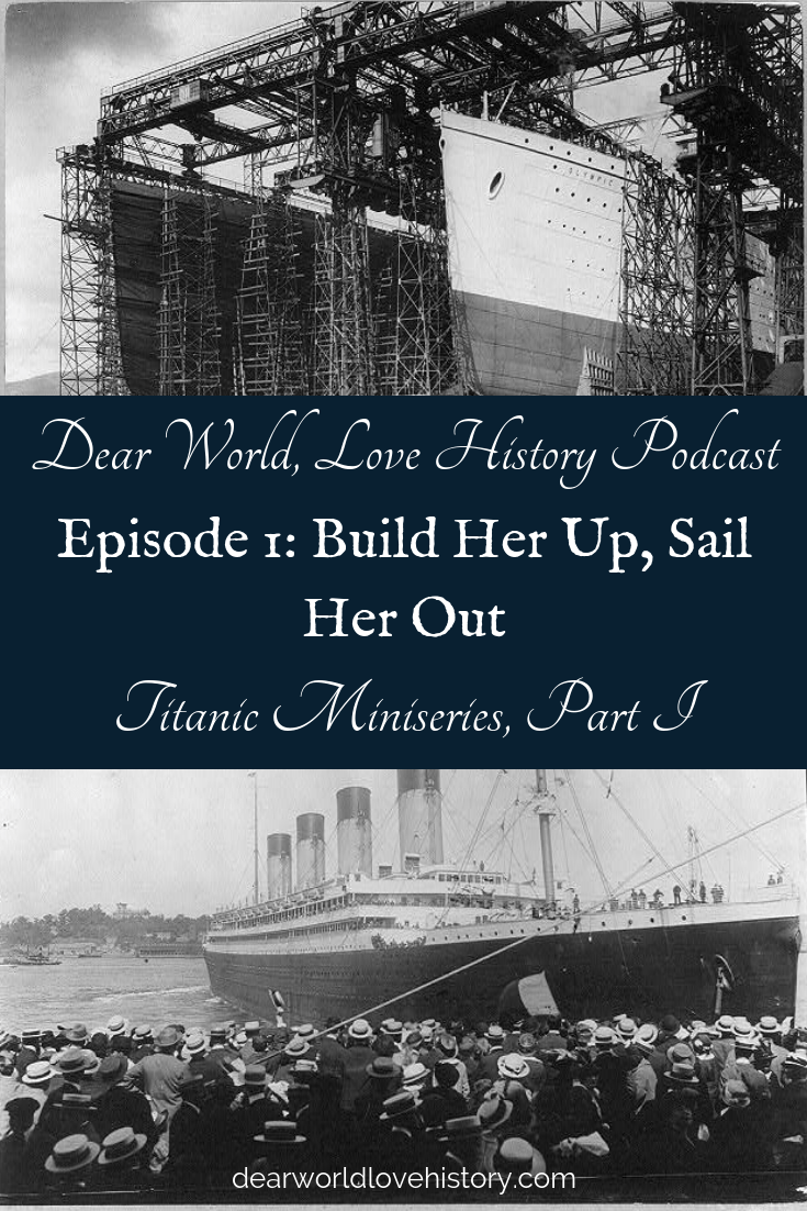 Episode 1: Titanic Miniseries Part 1 - Build Her Up, Sail Her Out