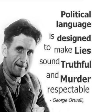 George Orwell - Political language is designed to make lies sound truthful and murder respectable.