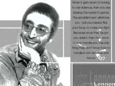 John Lennon - The only thing they don't know how to handle is non-violence and humor.