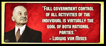 Ludwig von Mises - Full government control of all activities of the individual is virtually the goal of both national parties