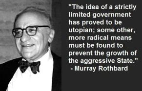 Murray Rothbard - The idea of a strickly limited government has proven to be utopian; some other, more radical means must be found to prevent the growth of the aggressive State.