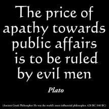 Plato - The price of apathy towards public affairs is to be ruled by evil men.