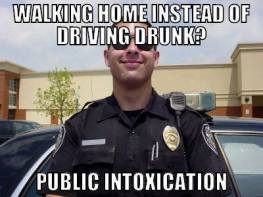 Walking home instead of driving drunk? Public intoxication.