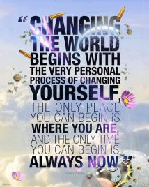 Gary Zukav - Changing the world begins with the very personal process of changing yourself. The only place you can begin is where you are and the only time you can beginis always now