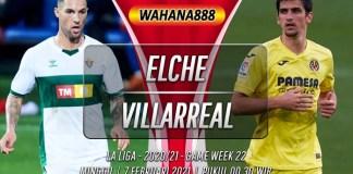Prediksi Elche vs Villarreal 7 Februari 2021