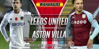Prediksi Leeds United vs Aston Villa 28 Februari 2021