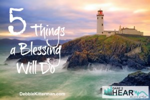 5 Things a Blessing will Do