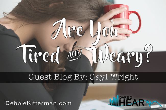 Are You Tired and Weary? & Tune In Thursday #29 Guest: Gayl Wright