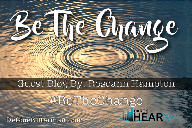Be the Change & Tune In Thursday #30 Guest: Roseann Hampton
