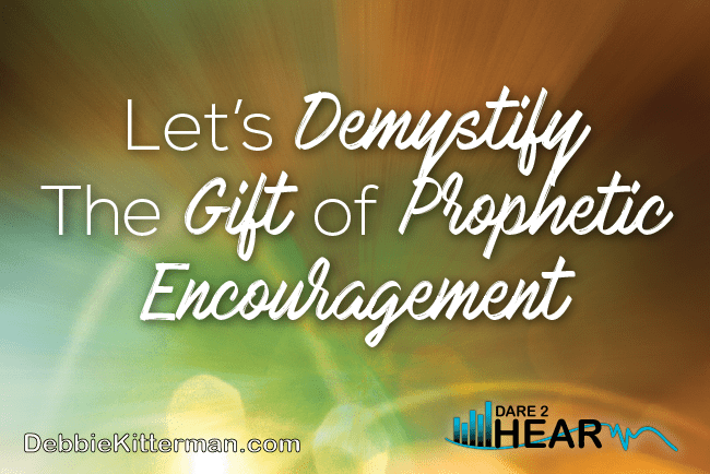 Let's Demystify the Gift of Prophetic Encouragement