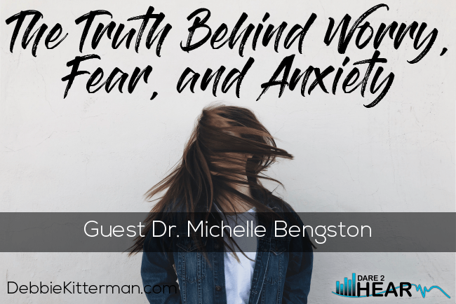 The Truth Behind Worry, Fear, and Anxiety+ Tune In Thursday #128 Guest: Dr Michelle Bengtson