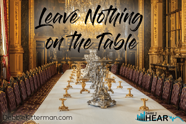 Leave Nothing on the Table + Tune In Thursday #137