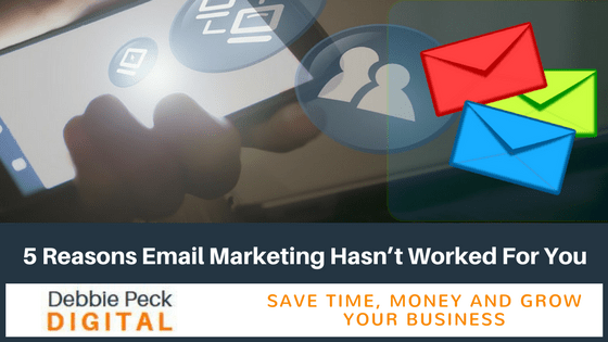 5 Reasons Email Marketing Hasn't Worked For You