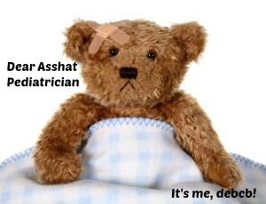 Dear Asshat Pediatrician- It's me, debcb!