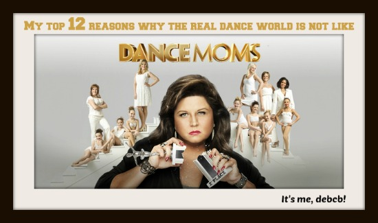 Top 12 reasons why the real dance world is not like Dance Moms-It's me, debcb!
