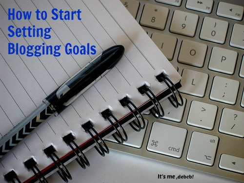 How to Start Setting Blogging Goals- It's me, debcb!