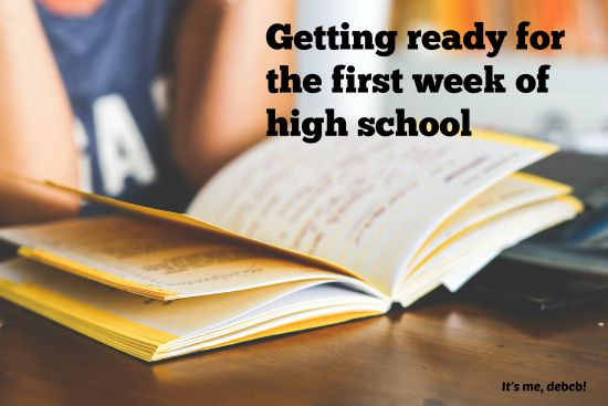 Getting ready for the first week of high school- It's me, debcb!