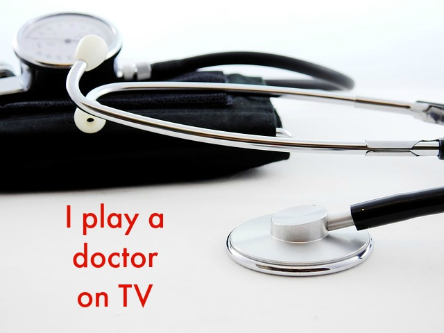 I play a doctor on TV