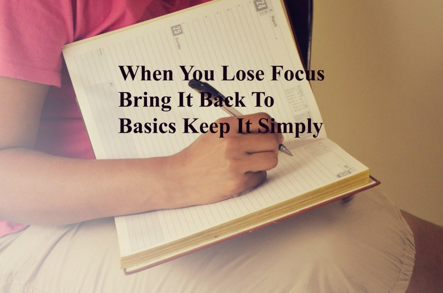 when-you-lose-focus-bring-it-back-to-basic-keep-it-simply