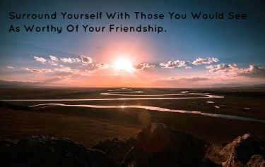 surround-yourself-with-those-you-would-see-as-worthy-of-your-friendship