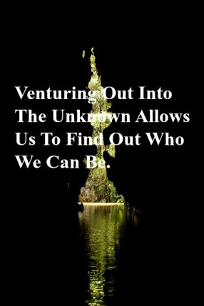 venturing-out-into-the-unknown-allows-us-to-find-out-who-we-can-be