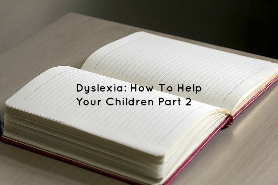 Dyslexia How To Help your Children Part 2