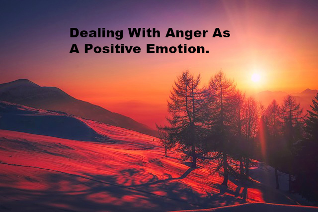 Dealing With Anger As A Positive Emotion.