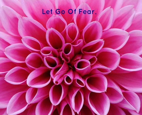 Let Go Of Fear.