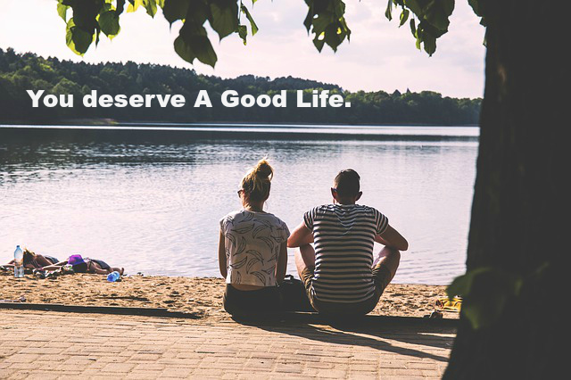 You deserve A Good Life.