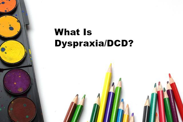 What Is DyspraxiaDCD