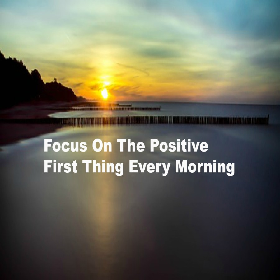 Focus On The Positive First Thing Every Morning SL
