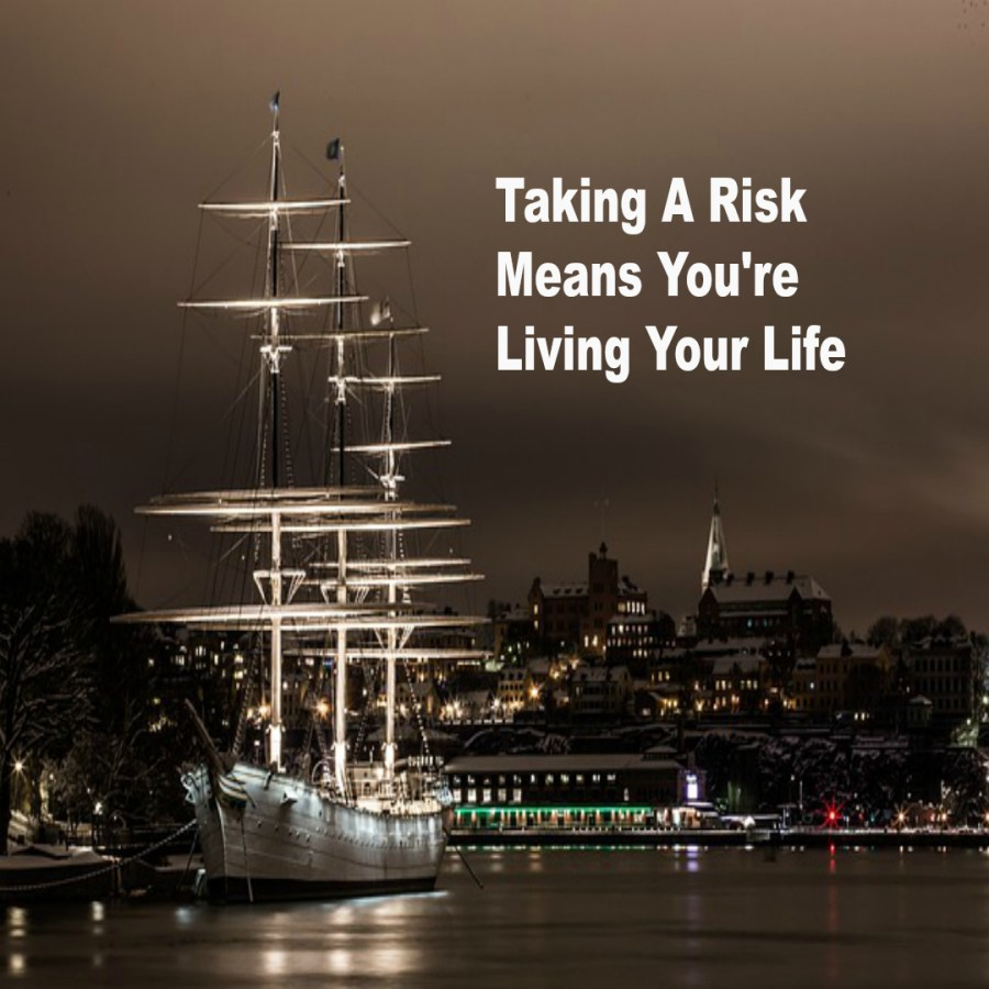 Taking A Risk Means You're Living Your Life SL