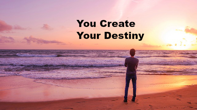 You Create Your Destiny
