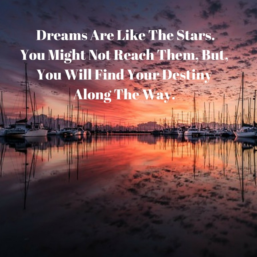 Dreams Are Like The Stars. You Might Not Reach Them, But, You Will Find Your Destiny Along The Way. DBpsychology